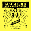 Take A Shot and Make A Tik Tok