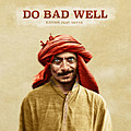 Do Bad Well